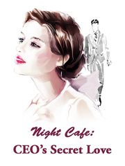 Night Cafe: CEO's Secret Love