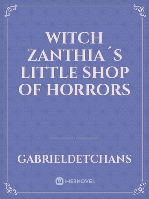 Witch Zanthia´s Little Shop of Horrors