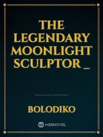 The Legendary Moonlight Sculptor _