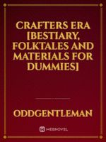 Crafters Era [Bestiary, Folktales and Materials for Dummies]