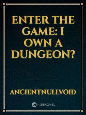 Enter the Game: I own a Dungeon?