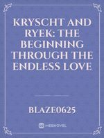 Kryscht and Ryek: The Beginning Through the Endless Love