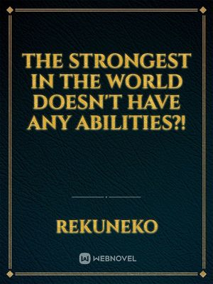 The Strongest in the World Doesn't Have Any Abilities?!
