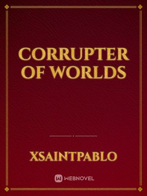 Corrupter of Worlds