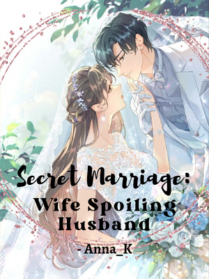 Secret Marriage : Wife Spoiling Husband