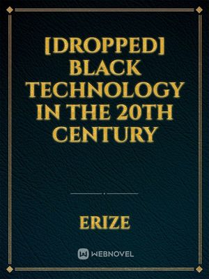 [Dropped] Black Technology in the 20th Century