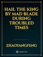 Hail the King by Mad Blade During Troubled Times
