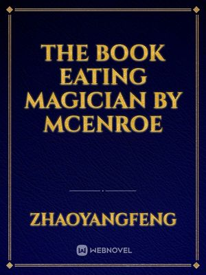 The Book Eating Magician by McEnroe