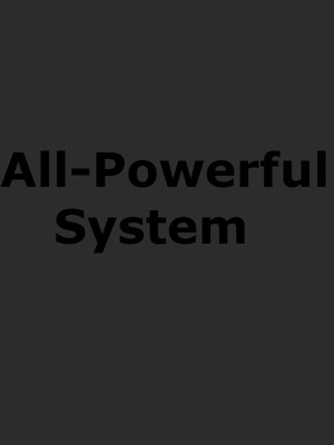 All-Powerful System