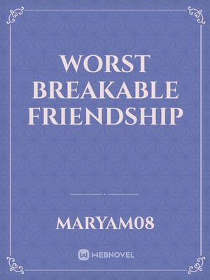Worst Breakable Friendship