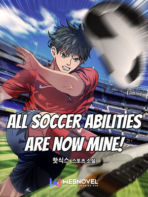 All Soccer Abilities Are Now Mine!
