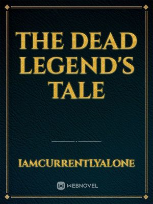The Dead Legend's Tale