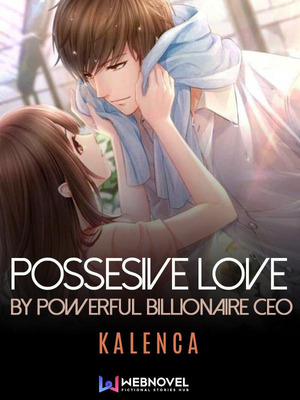 Possessive love by powerful billionaire CEO