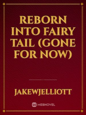Reborn into Fairy Tail (Gone for now)