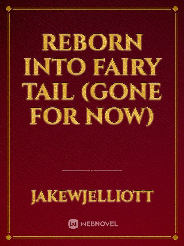 Reborn into Fairy Tail (Gone for now) - others - Webnovel