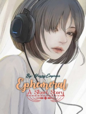 Ephemeral: A Short Story