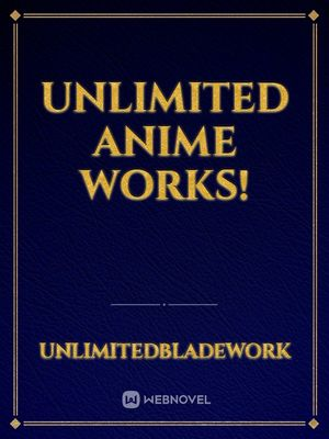 Unlimited Anime Works!
