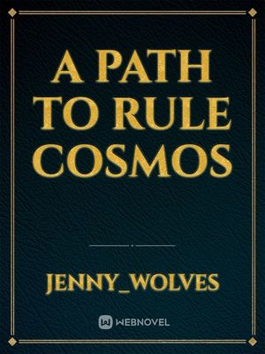A path to rule cosmos