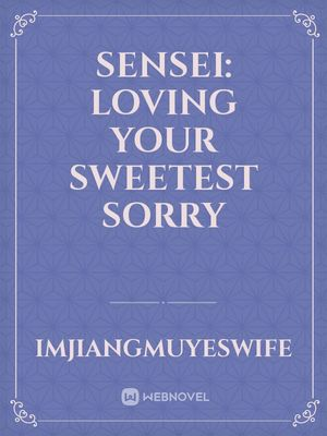 Sensei: Loving Your Sweetest Sorry