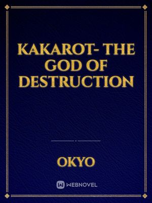 Kakarot- The God of Destruction