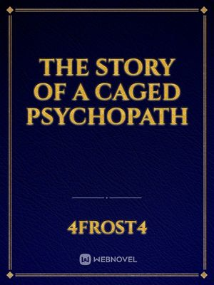The story of a CAGED PSYCHOPATH
