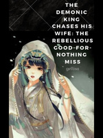 The Demonic King Chases His Wife: The Rebellious Good-for-Nothing Miss