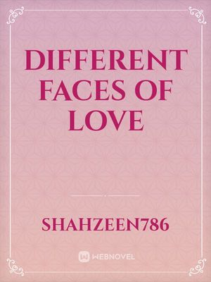 DIFFERENT FACES OF LOVE