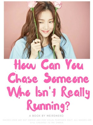 How Can You Chase Someone Who Isn't Really Running?