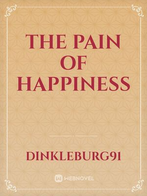The Pain of Happiness