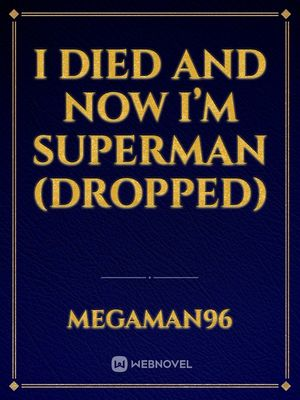 I died and now I'm Superman (dropped)