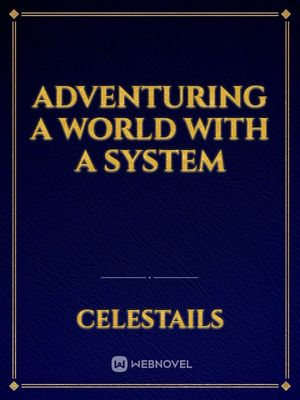 Adventuring a world with a system
