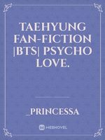 Taehyung fan-fiction |BTS| Psycho Love.
