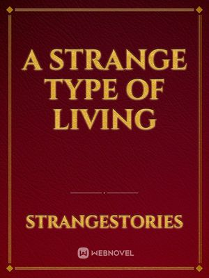 A strange type of Living