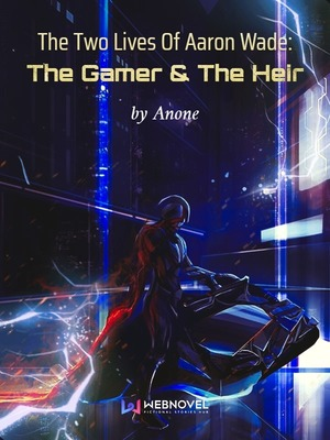 The Two Lives Of Aaron Wade Gamer Heir