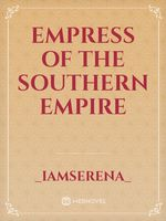 Empress Of The Southern Empire