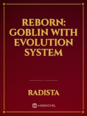 Reborn: Goblin With Evolution System