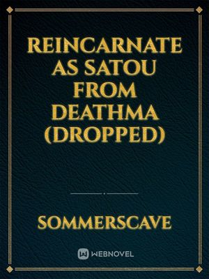 Reincarnate as Satou from DeathMa