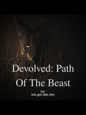 Devolved: Path Of The Beast(novel is being rewritten)