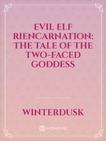evil elf riencarnation: the tale of the two-faced goddess