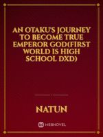 An otaku's journey to become true Emperor God(first world is high  school dxd)