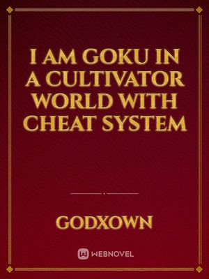 I am Goku in a cultivator world with Cheat System