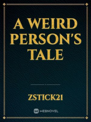 A weird person's tale