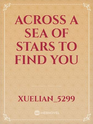 Across a Sea of Stars to Find You