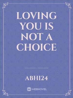 Loving you is not a choice