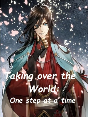 Taking Over The World : One Step At A Time