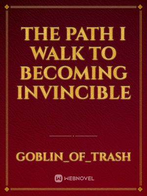 The path I walk to becoming invincible