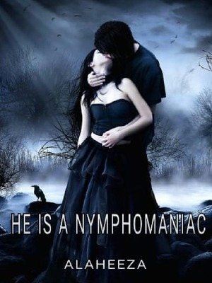 He is a Nymphomaniac.