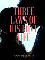 THREE LAWS OF HIS LOVE LIFE