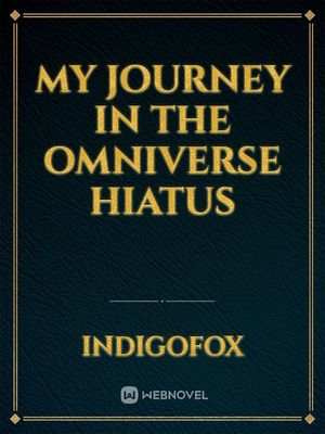 My journey in the omniverse HIATUS