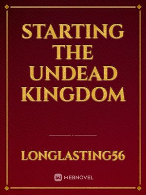 Starting The Undead Kingdom